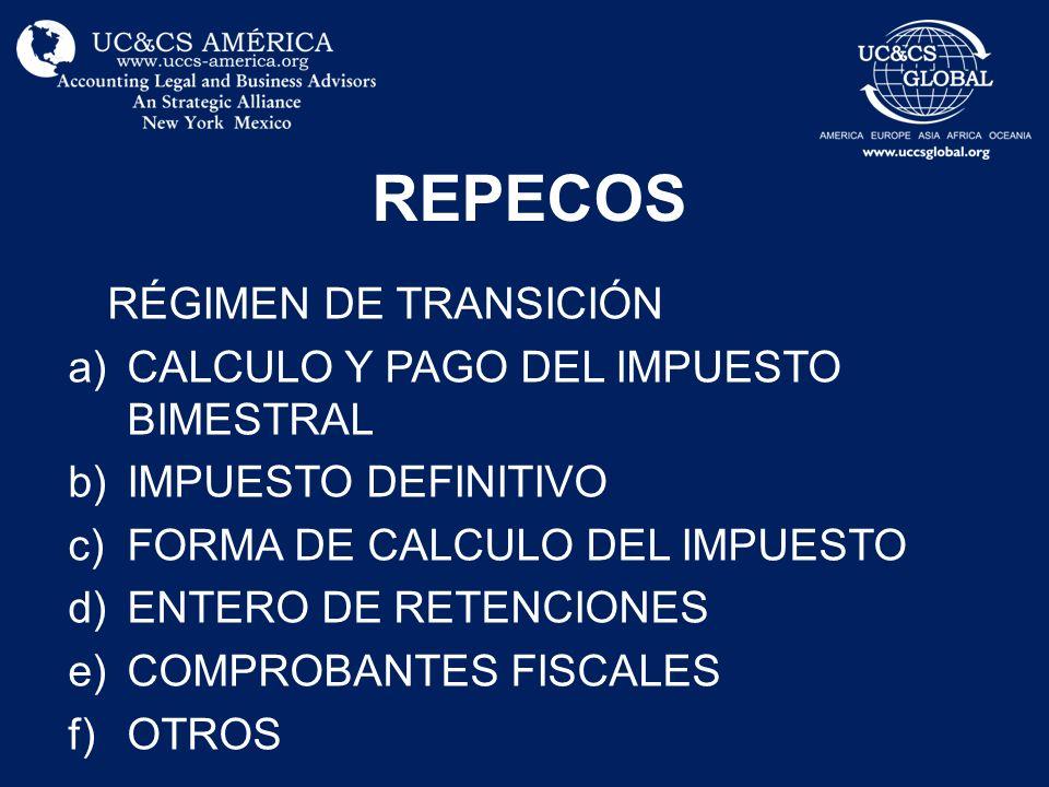 REPECOS RÉGIMEN DE TRANSICIÓN a)CALCULO Y PAGO DEL IMPUESTO BIMESTRAL b)IMPUESTO DEFINITIVO c)FORMA DE CALCULO DEL IMPUESTO d)ENTERO DE RETENCIONES e)COMPROBANTES FISCALES f)OTROS