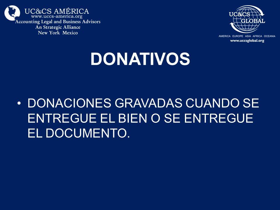 DONATIVOS DONACIONES GRAVADAS CUANDO SE ENTREGUE EL BIEN O SE ENTREGUE EL DOCUMENTO.