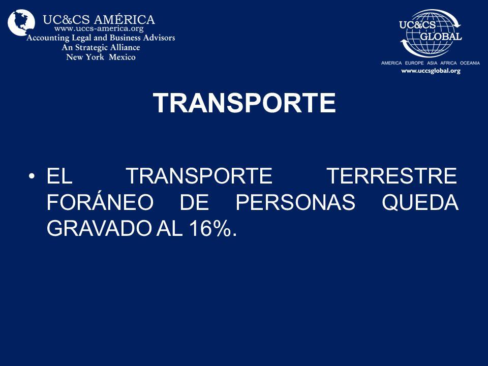 TRANSPORTE EL TRANSPORTE TERRESTRE FORÁNEO DE PERSONAS QUEDA GRAVADO AL 16%.