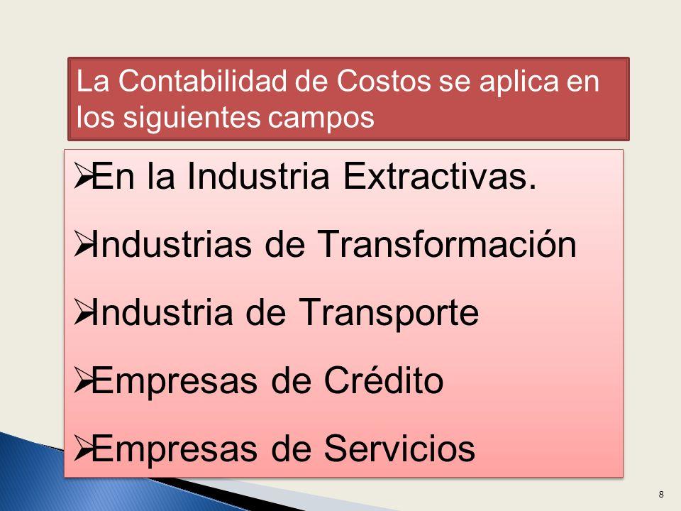8 La Contabilidad de Costos se aplica en los siguientes campos En la Industria Extractivas.
