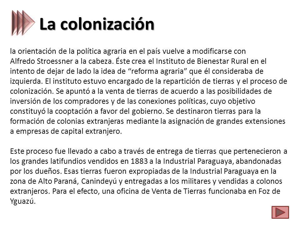 La colonización la orientación de la política agraria en el país vuelve a modificarse con Alfredo Stroessner a la cabeza.