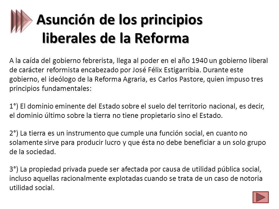 Asunción de los principios liberales de la Reforma A la caída del gobierno febrerista, llega al poder en el año 1940 un gobierno liberal de carácter reformista encabezado por José Félix Estigarribia.
