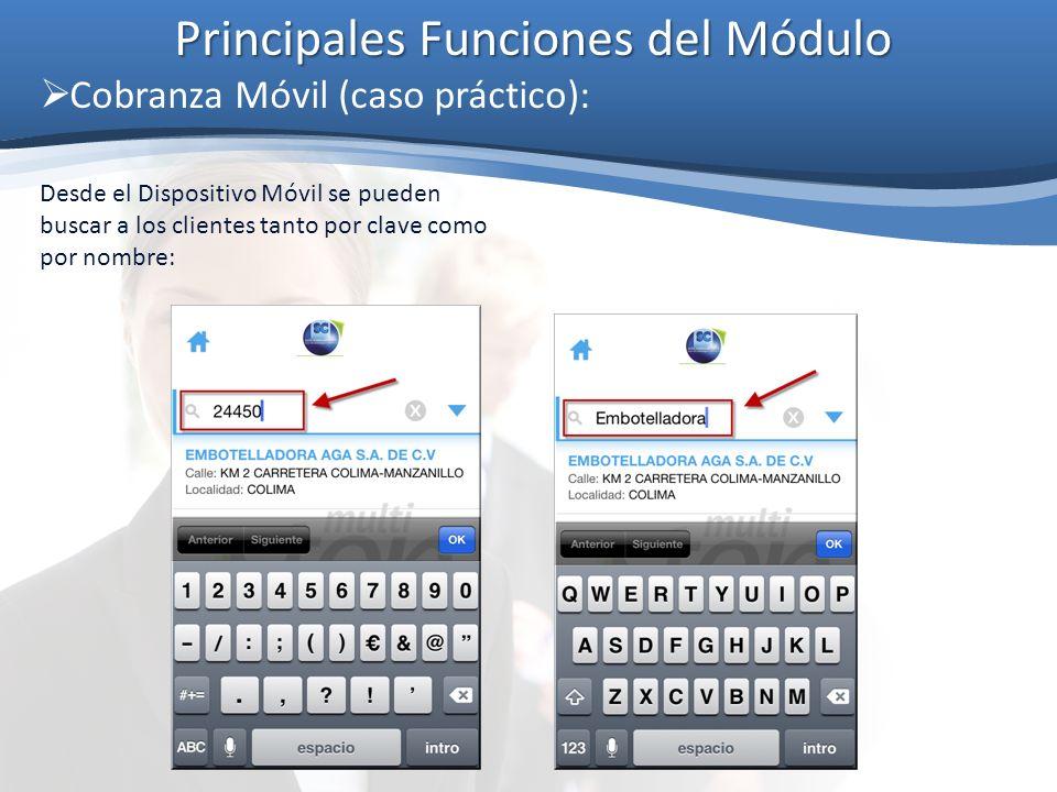 Principales Funciones del Módulo Cobranza Móvil (caso práctico): Desde el Dispositivo Móvil se pueden buscar a los clientes tanto por clave como por n