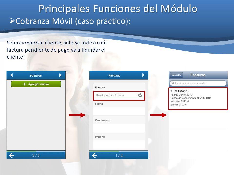 Principales Funciones del Módulo Cobranza Móvil (caso práctico): Seleccionado al cliente, sólo se indica cuál factura pendiente de pago va a liquidar