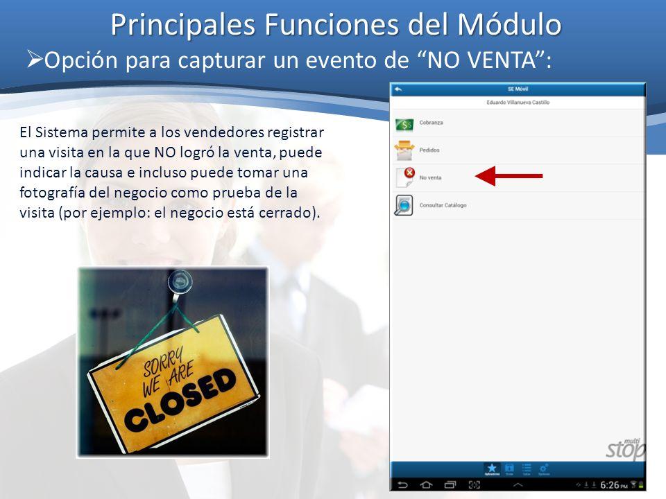 Principales Funciones del Módulo Opción para capturar un evento de NO VENTA: El Sistema permite a los vendedores registrar una visita en la que NO log