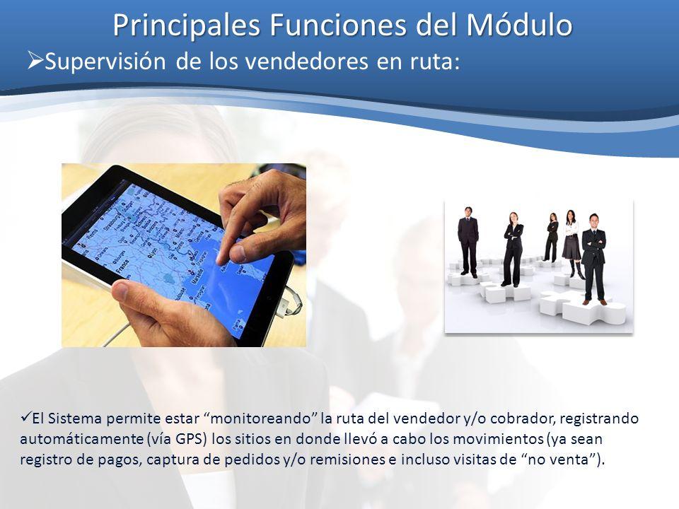 Principales Funciones del Módulo Supervisión de los vendedores en ruta: El Sistema permite estar monitoreando la ruta del vendedor y/o cobrador, regis