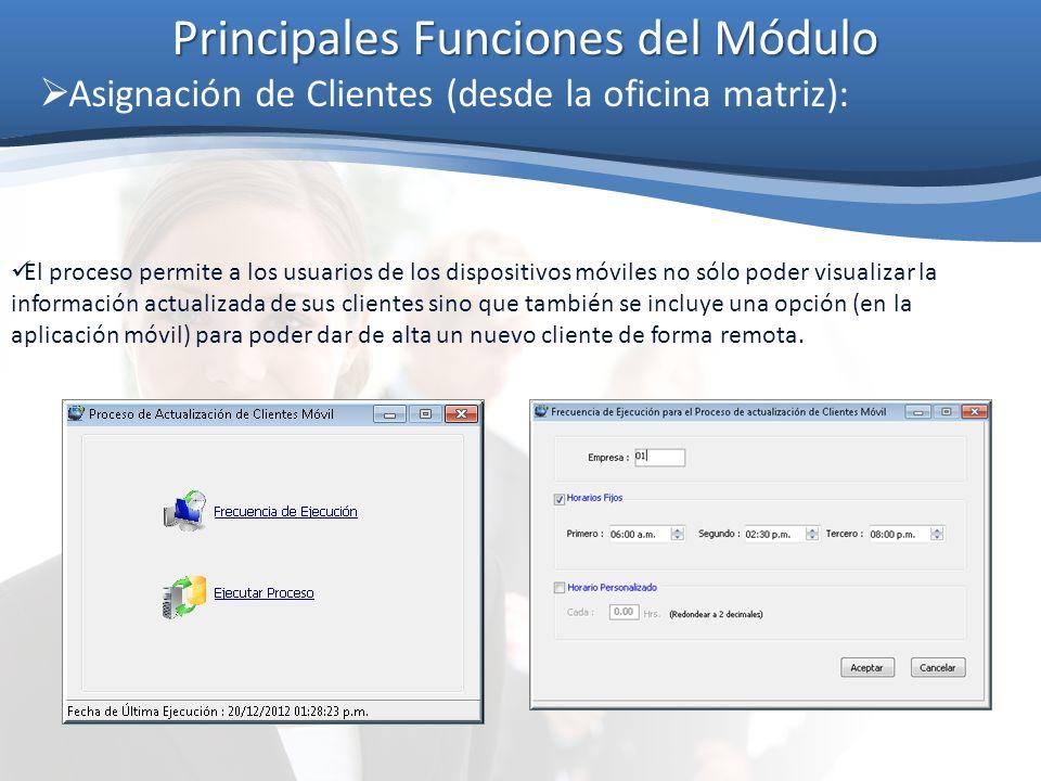 Principales Funciones del Módulo Asignación de Clientes (desde la oficina matriz): El proceso permite a los usuarios de los dispositivos móviles no só