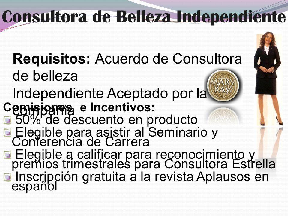 Consultora de Belleza Independiente Comisiones e Incentivos: 50% de descuento en producto Elegible para asistir al Seminario y Conferencia de Carrera