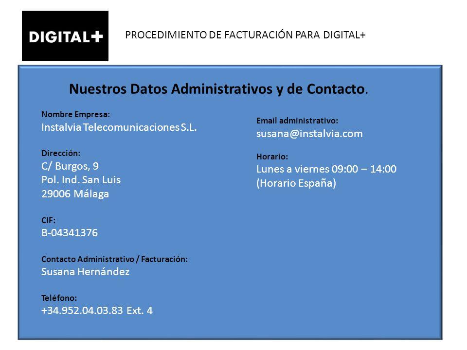 PROCEDIMIENTO DE FACTURACIÓN PARA DIGITAL+ Nuestros Datos Administrativos y de Contacto. Nombre Empresa: Instalvia Telecomunicaciones S.L. Dirección: