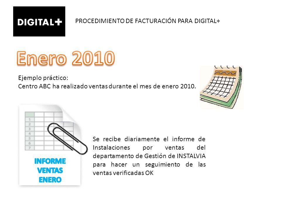 PROCEDIMIENTO DE FACTURACIÓN PARA DIGITAL+ Ejemplo práctico: Centro ABC ha realizado ventas durante el mes de enero 2010. Se recibe diariamente el inf
