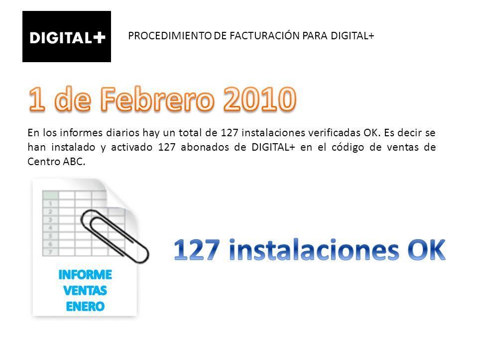 PROCEDIMIENTO DE FACTURACIÓN PARA DIGITAL+ En los informes diarios hay un total de 127 instalaciones verificadas OK. Es decir se han instalado y activ