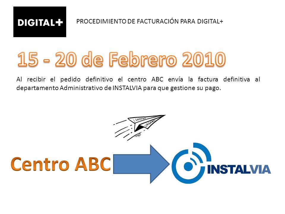 PROCEDIMIENTO DE FACTURACIÓN PARA DIGITAL+ A partir del 27 de Febrero INSTALVIA gestiona el pago de la factura y emite un comunicado al Centro ABC informando de pago.