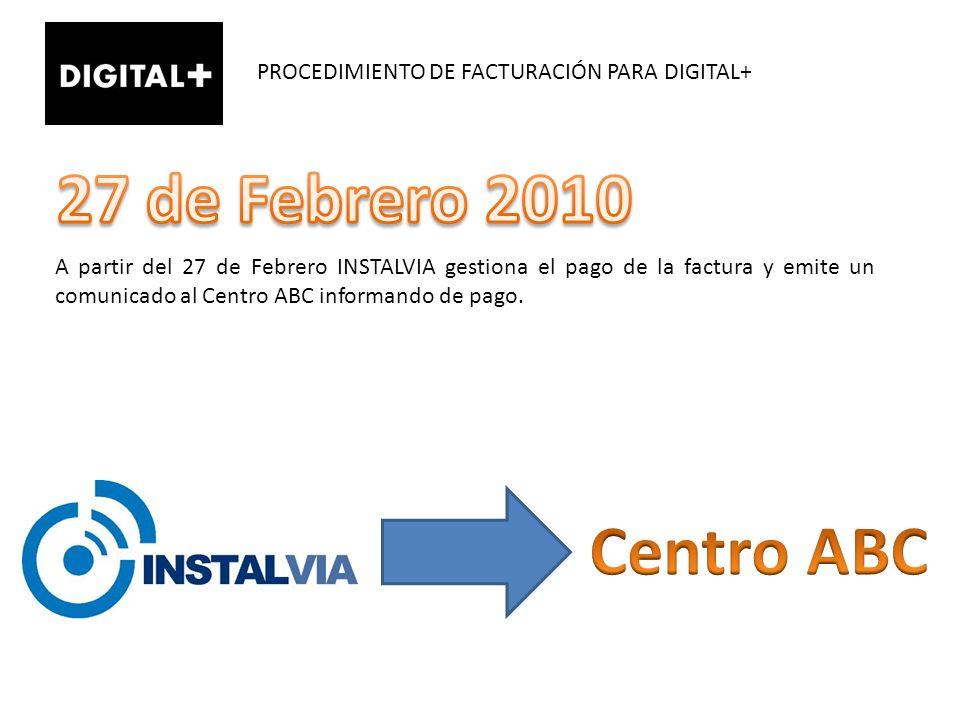 PROCEDIMIENTO DE FACTURACIÓN PARA DIGITAL+ A partir del 27 de Febrero INSTALVIA gestiona el pago de la factura y emite un comunicado al Centro ABC inf