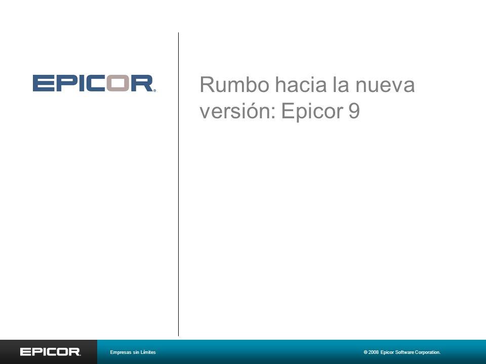 Rumbo hacia la nueva versión: Epicor 9 Empresas sin Límites© 2008 Epicor Software Corporation.