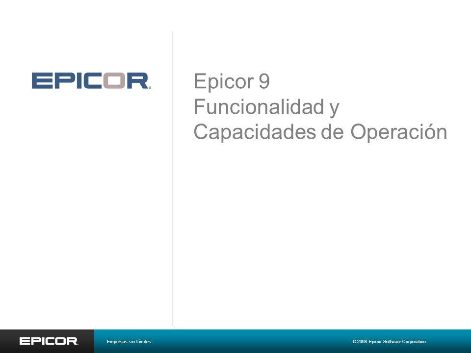 Epicor 9 Funcionalidad y Capacidades de Operación Empresas sin Límites© 2008 Epicor Software Corporation.