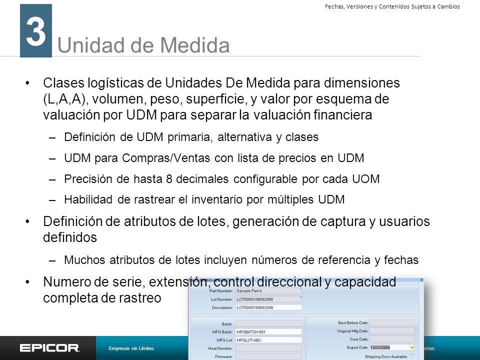 Unidad de Medida 3 Empresas sin Límites© 2008 Epicor Software Corporation. Fechas, Versiones y Contenidos Sujetos a Cambios Clases logísticas de Unida