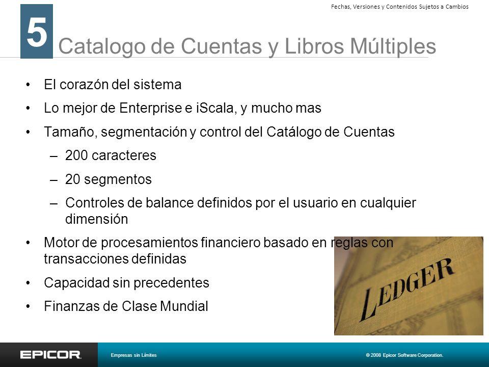 Catalogo de Cuentas y Libros Múltiples 5 Empresas sin Límites© 2008 Epicor Software Corporation. Fechas, Versiones y Contenidos Sujetos a Cambios El c