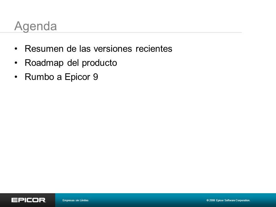 Agenda Resumen de las versiones recientes Roadmap del producto Rumbo a Epicor 9 Empresas sin Límites© 2008 Epicor Software Corporation.