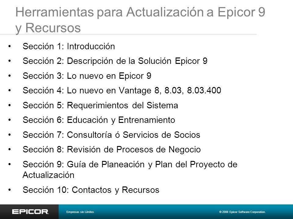 Herramientas para Actualización a Epicor 9 y Recursos Sección 1: Introducción Sección 2: Descripción de la Solución Epicor 9 Sección 3: Lo nuevo en Ep