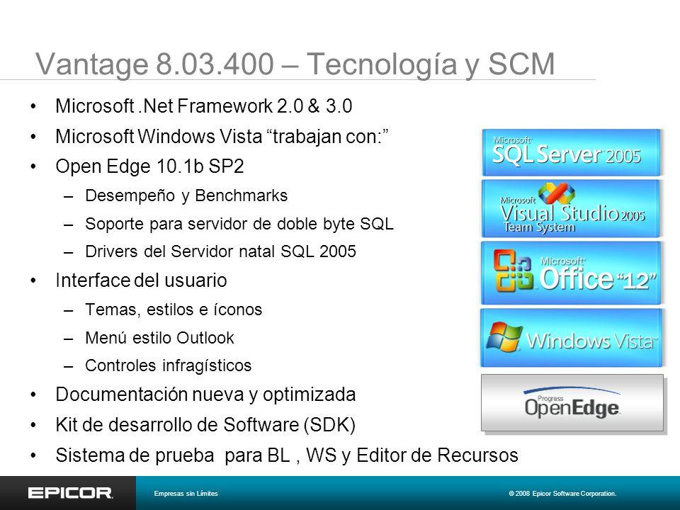 Vantage 8.03.400 – Tecnología y SCM Microsoft.Net Framework 2.0 & 3.0 Microsoft Windows Vista trabajan con: Open Edge 10.1b SP2 –Desempeño y Benchmark
