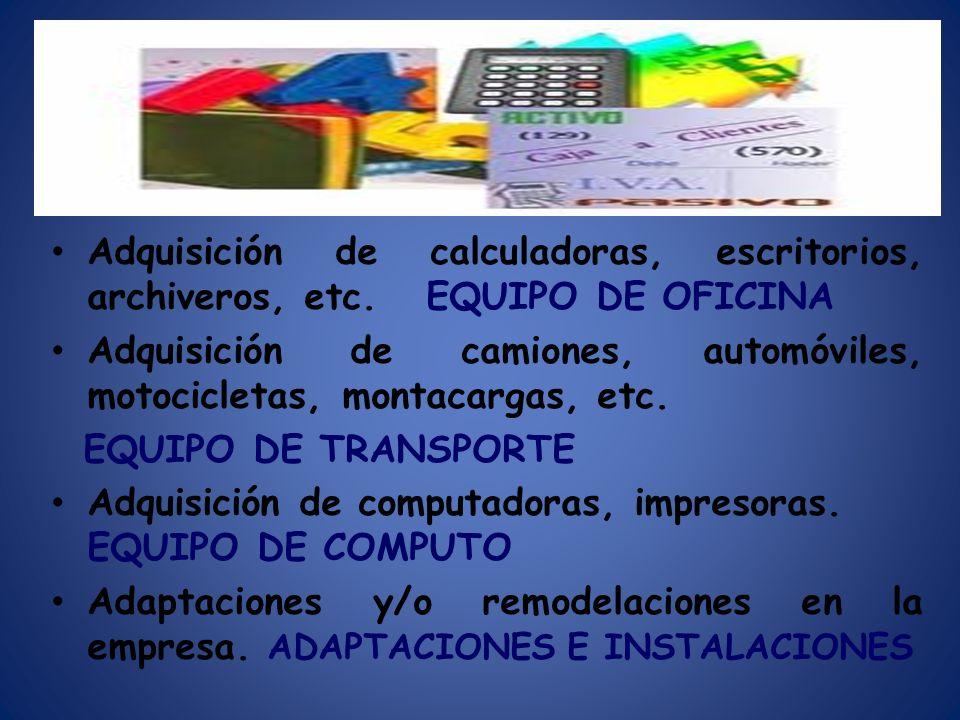 Adquisición de calculadoras, escritorios, archiveros, etc. EQUIPO DE OFICINA Adquisición de camiones, automóviles, motocicletas, montacargas, etc. EQU
