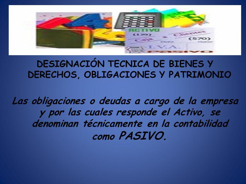 DESIGNACIÓN TECNICA DE BIENES Y DERECHOS, OBLIGACIONES Y PATRIMONIO Las obligaciones o deudas a cargo de la empresa y por las cuales responde el Activ