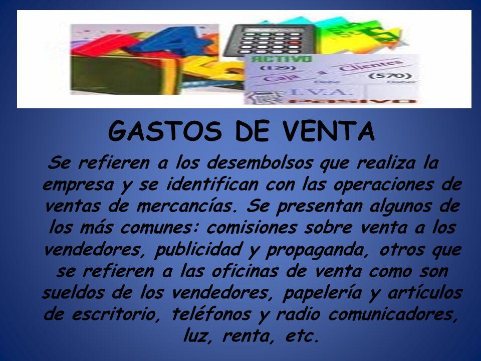 GASTOS DE VENTA Se refieren a los desembolsos que realiza la empresa y se identifican con las operaciones de ventas de mercancías. Se presentan alguno