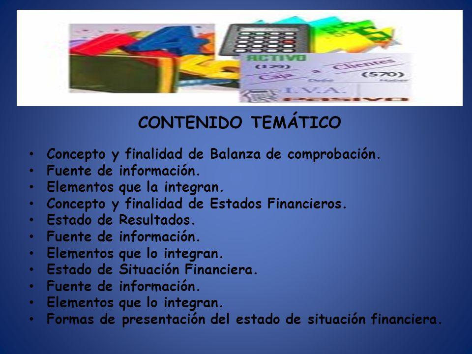 CONTENIDO TEMÁTICO Concepto y finalidad de Balanza de comprobación. Fuente de información. Elementos que la integran. Concepto y finalidad de Estados