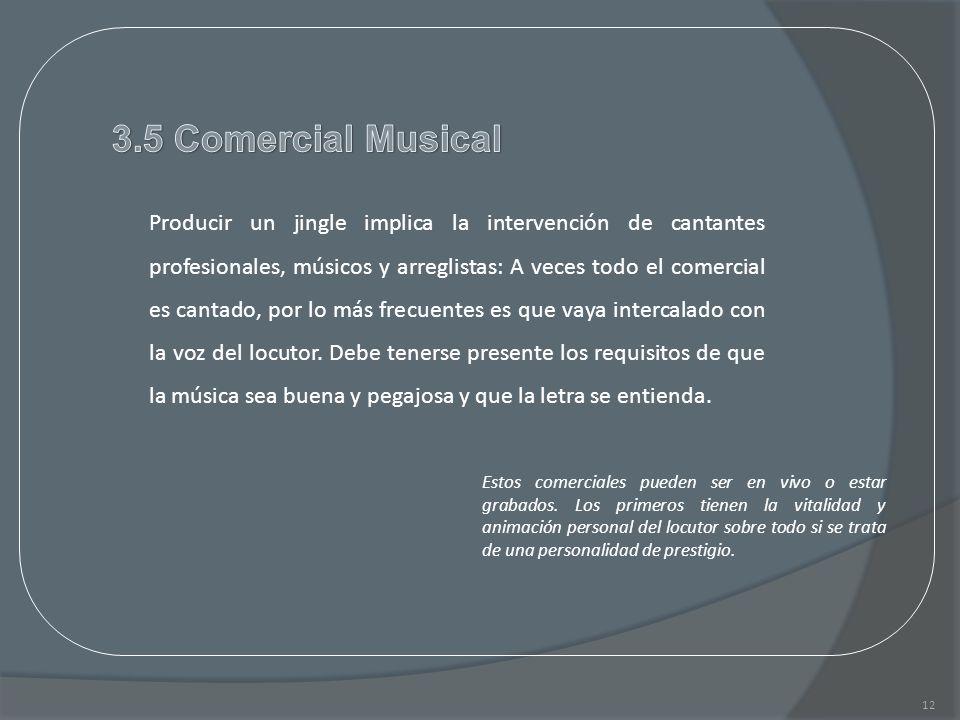 12 Producir un jingle implica la intervención de cantantes profesionales, músicos y arreglistas: A veces todo el comercial es cantado, por lo más frec