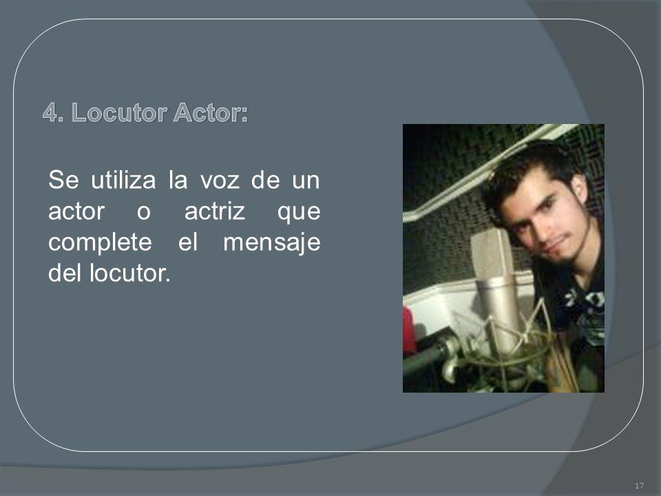 17 Se utiliza la voz de un actor o actriz que complete el mensaje del locutor.