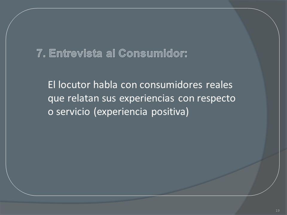 19 El locutor habla con consumidores reales que relatan sus experiencias con respecto o servicio (experiencia positiva)