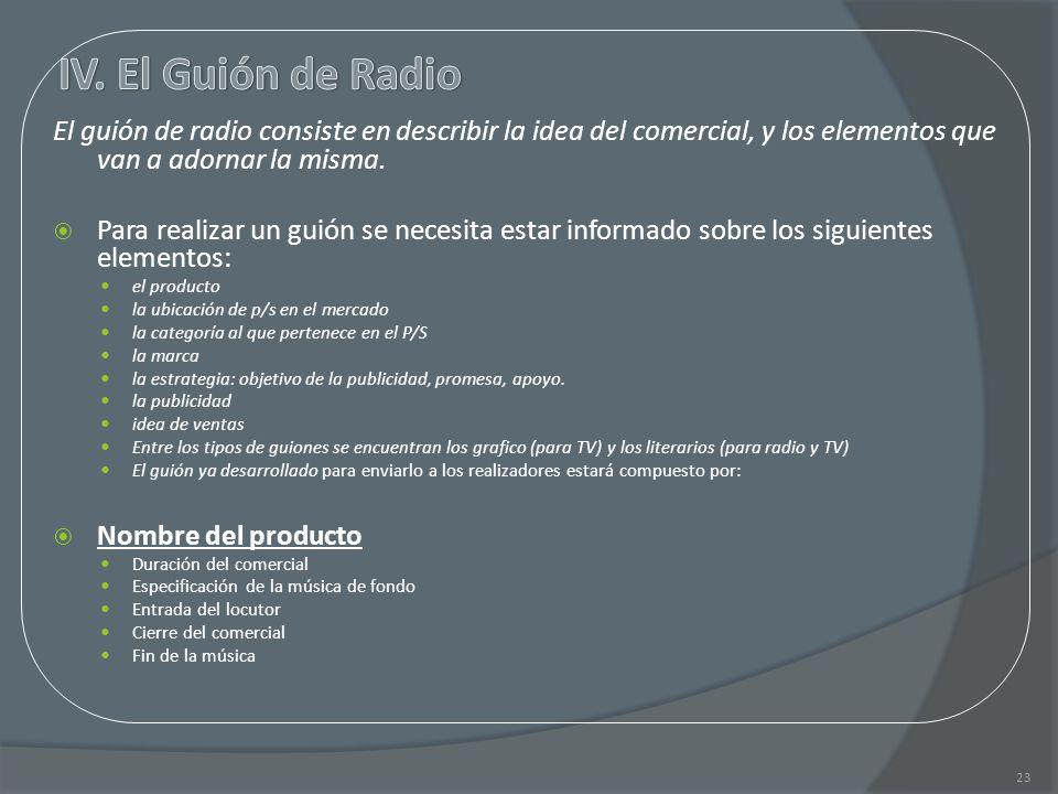 El guión de radio consiste en describir la idea del comercial, y los elementos que van a adornar la misma. Para realizar un guión se necesita estar in