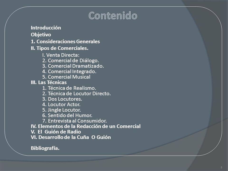 Introducción Objetivo 1. Consideraciones Generales II. Tipos de Comerciales. I. Venta Directa: 2. Comercial de Diálogo. 3. Comercial Dramatizado. 4. C