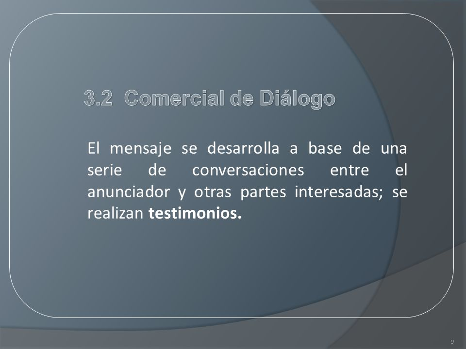 9 El mensaje se desarrolla a base de una serie de conversaciones entre el anunciador y otras partes interesadas; se realizan testimonios.