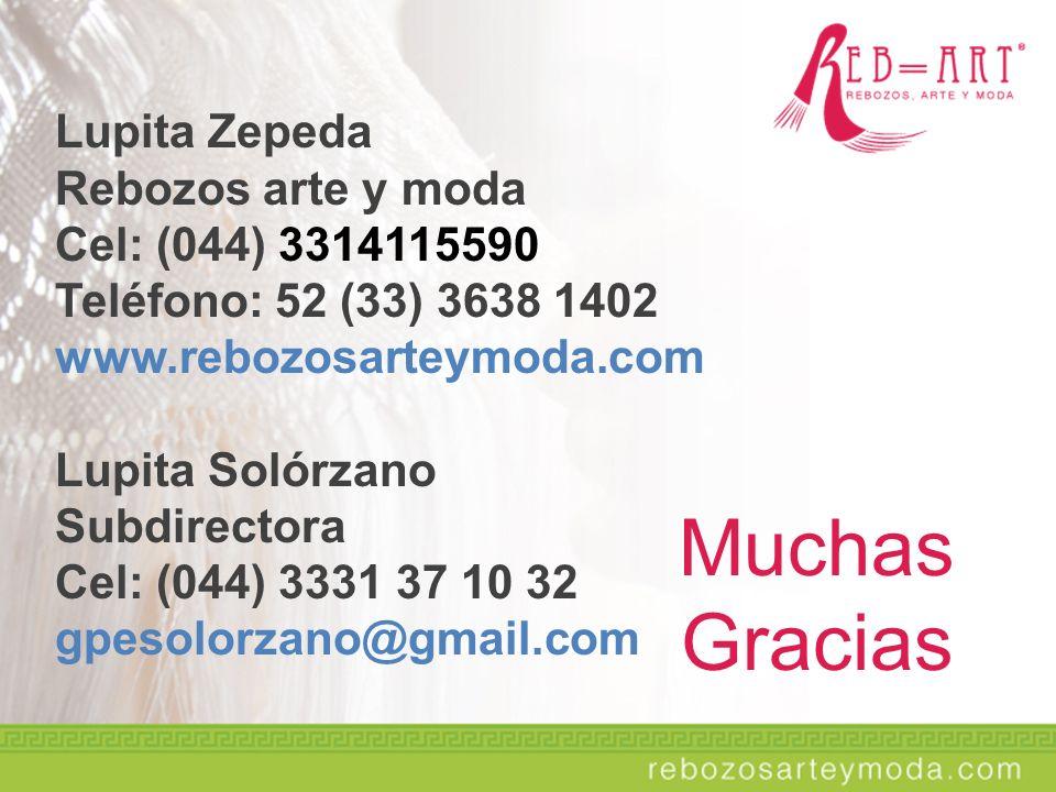 Lupita Zepeda Rebozos arte y moda Cel: (044) 3314115590 Teléfono: 52 (33) 3638 1402 www.rebozosarteymoda.com Lupita Solórzano Subdirectora Cel: (044)