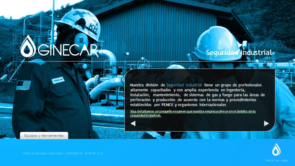 Equipment and Tools GINECAR, is a corporation, with offices in Mexico, Canada and Venezuela, dedicated to the sale of equipment and services to the oil industry, offering high added value solutions in important industry areas.