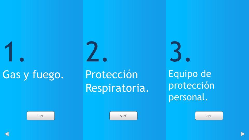 1. Gas y fuego. 2. Protección Respiratoria. 3. Equipo de protección personal. ver