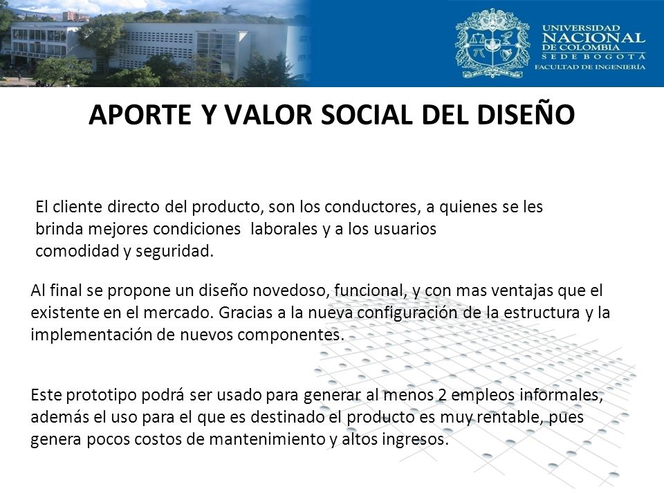 APORTE Y VALOR SOCIAL DEL DISEÑO Al final se propone un diseño novedoso, funcional, y con mas ventajas que el existente en el mercado. Gracias a la nu