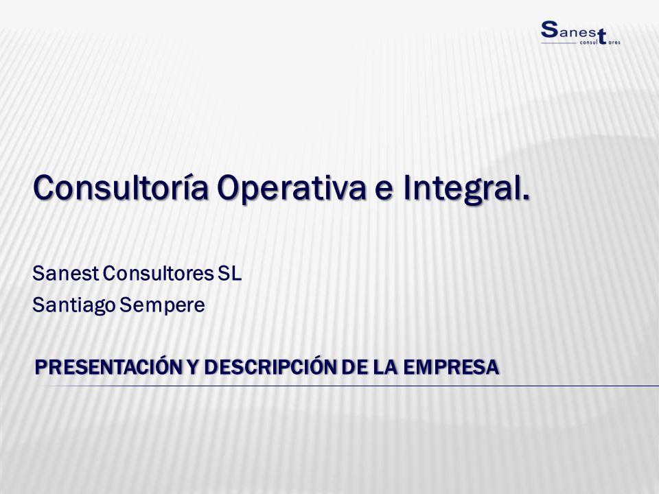 PRESENTACIÓN Y DESCRIPCIÓN DE LA EMPRESAPRESENTACIÓN Y DESCRIPCIÓN DE LA EMPRESA Consultoría Operativa e Integral. Sanest Consultores SL Santiago Semp
