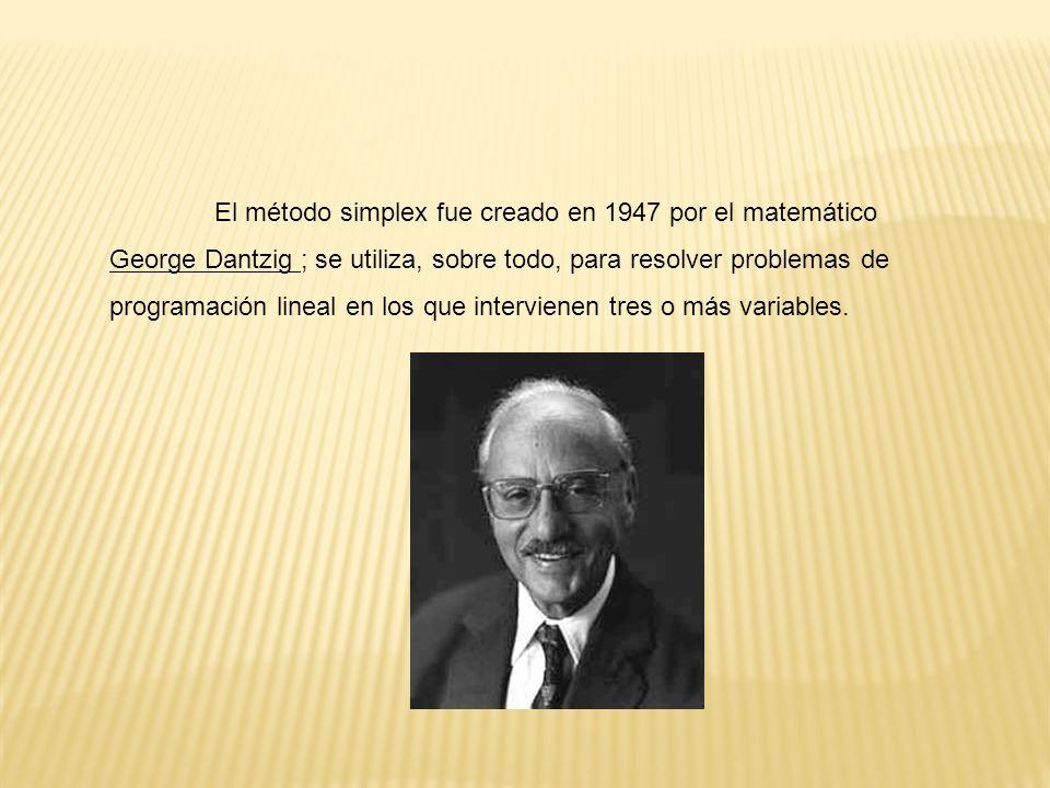 El método simplex fue creado en 1947 por el matemático George Dantzig ; se utiliza, sobre todo, para resolver problemas de programación lineal en los