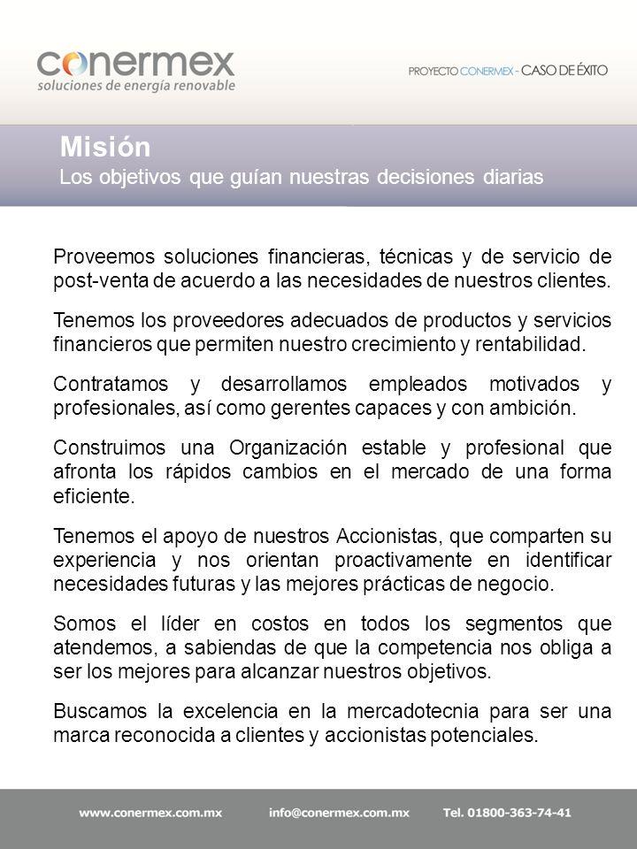 Misión Los objetivos que guían nuestras decisiones diarias Proveemos soluciones financieras, técnicas y de servicio de post-venta de acuerdo a las necesidades de nuestros clientes.