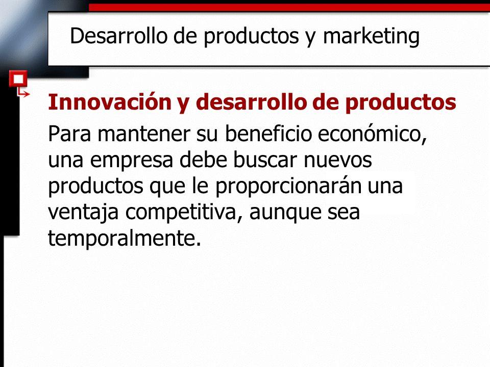 Desarrollo de productos y marketing Innovación y desarrollo de productos Para mantener su beneficio económico, una empresa debe buscar nuevos producto