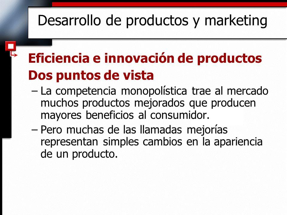 Desarrollo de productos y marketing Eficiencia e innovación de productos Dos puntos de vista –La competencia monopolística trae al mercado muchos prod