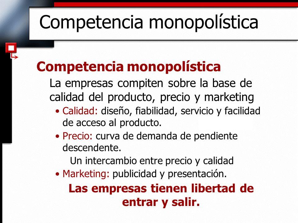 Competencia monopolística La empresas compiten sobre la base de calidad del producto, precio y marketing Calidad: diseño, fiabilidad, servicio y facil