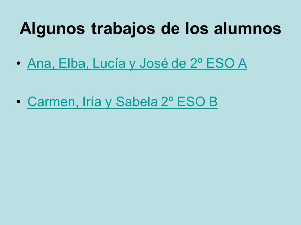 Algunos trabajos de los alumnos Ana, Elba, Lucía y José de 2º ESO A Carmen, Iría y Sabela 2º ESO B