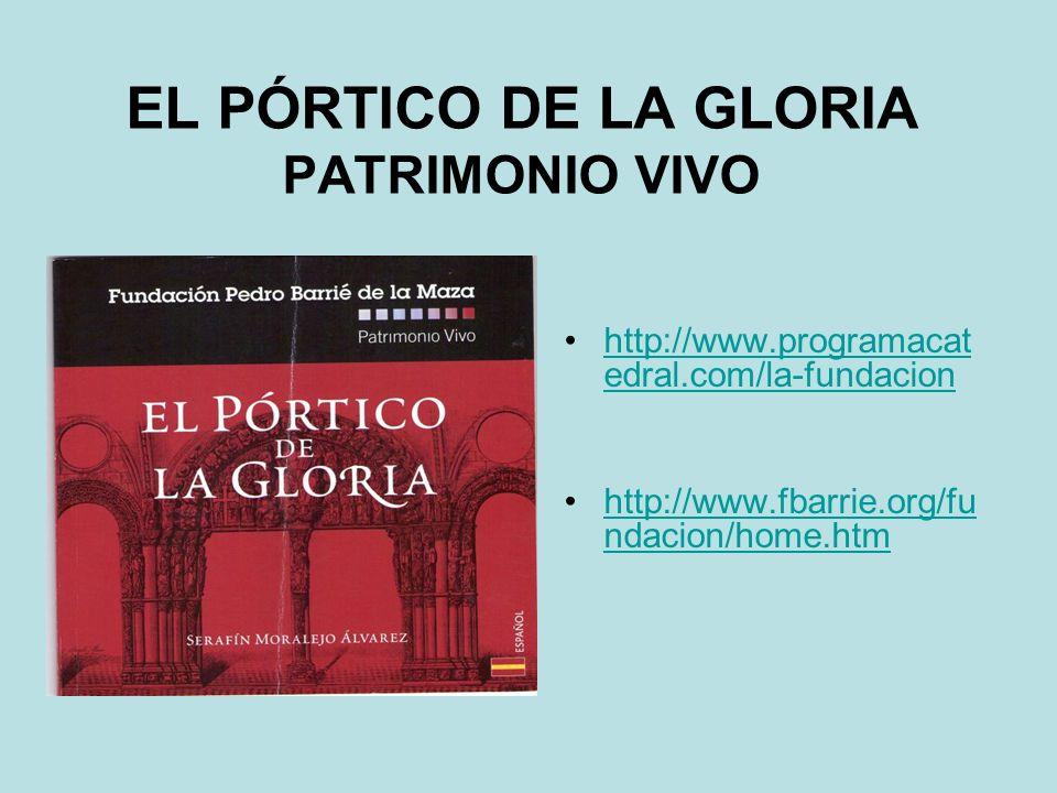 EL PÓRTICO DE LA GLORIA PATRIMONIO VIVO http://www.programacat edral.com/la-fundacionhttp://www.programacat edral.com/la-fundacion http://www.fbarrie.org/fu ndacion/home.htmhttp://www.fbarrie.org/fu ndacion/home.htm