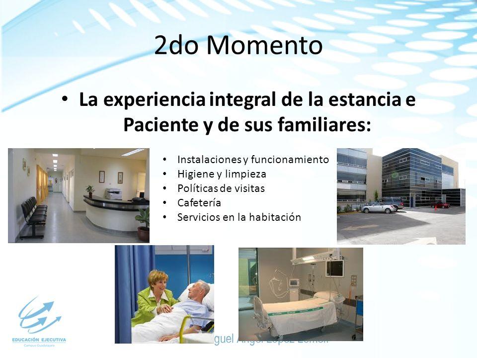 2do Momento La experiencia integral de la estancia e Paciente y de sus familiares: Instalaciones y funcionamiento Higiene y limpieza Políticas de visi
