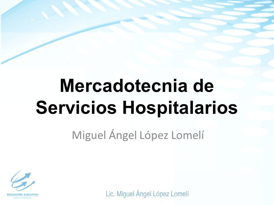 Mercadotecnia de Servicios Hospitalarios Miguel Ángel López Lomelí