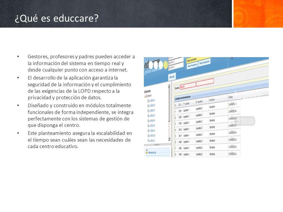 ¿Qué es educcare? Gestores, profesores y padres pueden acceder a la información del sistema en tiempo real y desde cualquier punto con acceso a intern
