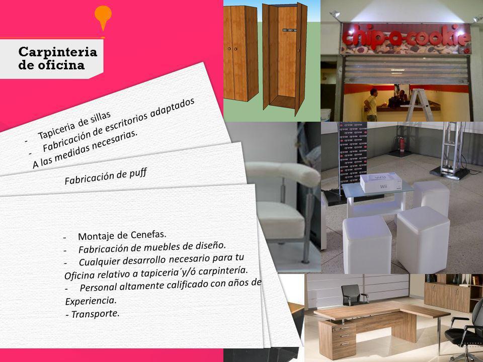 -Tapiceria de sillas -Fabricación de escritorios adaptados A las medidas necesarias. Fabricación de puff -Montaje de Cenefas. -Fabricación de muebles